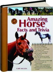 AMAZING HORSE FACTS AND TRIVIA: An Illustrated Guide to the Equine World