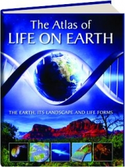 THE ATLAS OF LIFE ON EARTH: The Earth, Its Landscape and Life Forms