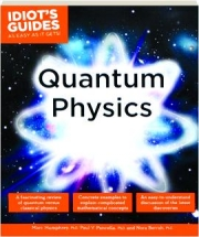 QUANTUM PHYSICS: Idiot's Guides as Easy as It Gets!
