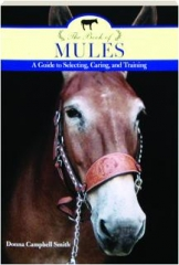 THE BOOK OF MULES: A Guide to Selecting, Caring, and Training