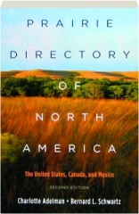 PRAIRIE DIRECTORY OF NORTH AMERICA, SECOND EDITION: The United States, Canada, and Mexico