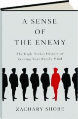 A SENSE OF THE ENEMY: The High-Stakes History of Reading Your Rival's Mind
