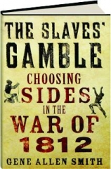 THE SLAVES' GAMBLE: Choosing Sides in the War of 1812
