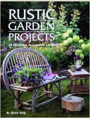 RUSTIC GARDEN PROJECTS: 28 Decorative Accents You Can Build