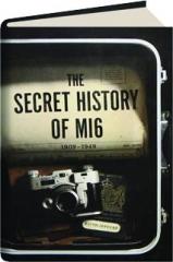 THE SECRET HISTORY OF MI6, 1909-1949