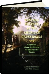 WESTERN CULTURE AT THE AMERICAN CROSSROADS: Conflicts over the Nature of Science and Reason