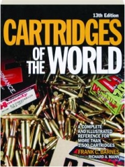 CARTRIDGES OF THE WORLD, 13TH EDITION: A Complete and Illustrated Reference for More Than 1,500 Cartridges
