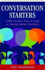 CONVERSATION STARTERS: 1,000 Creative Ways to Talk to Anyone About Anything