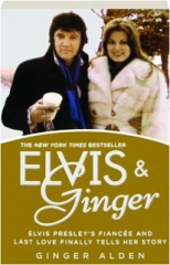 ELVIS & GINGER: Elvis Presley's Fiancee and Last Love Finally Tells Her Story