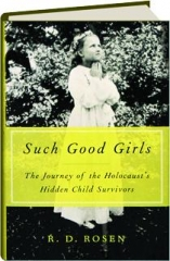 SUCH GOOD GIRLS: The Journey of the Holocaust's Hidden Child Survivors