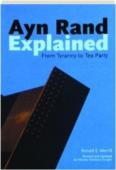 AYN RAND EXPLAINED, REVISED: From Tyranny to Tea Party