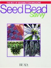 SEED BEAD SAVVY: The Best of Bead&Button Magazine
