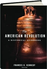 THE AMERICAN REVOLUTION: A Historical Guidebook
