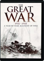 THE GREAT WAR, 1914-1918: A Year-by-Year Account of WWI