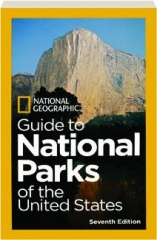 NATIONAL GEOGRAPHIC GUIDE TO NATIONAL PARKS OF THE UNITED STATES, SEVENTH EDITION