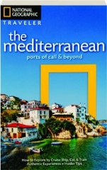 NATIONAL GEOGRAPHIC TRAVELER THE MEDITERRANEAN: Ports of Call & Beyond