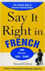 SAY IT RIGHT IN FRENCH, SECOND EDITION