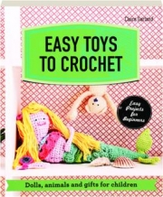 EASY TOYS TO CROCHET: Dolls, Animals and Gifts for Children