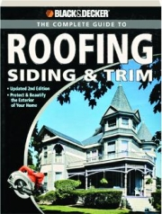 BLACK & DECKER THE COMPLETE GUIDE TO ROOFING, SIDING & TRIM, 2ND EDITION