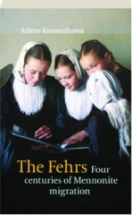 THE FEHRS: Four Centuries of Mennonite Migration