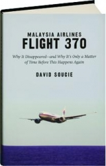 MALAYSIA AIRLINES FLIGHT 370: Why It Disappeared--and Why It's Only a Matter of Time Before This Happens Again