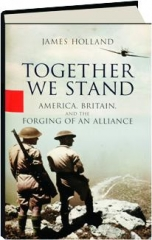 TOGETHER WE STAND: America, Britain and the Forging of an Alliance