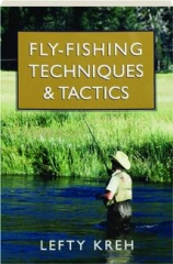 FLY FISHING TECHNIQUES & TACTICS