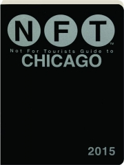 NFT--NOT FOR TOURISTS GUIDE TO CHICAGO 2015