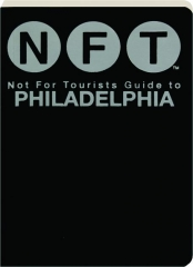 NFT--NOT FOR TOURISTS GUIDE TO PHILADELPHIA
