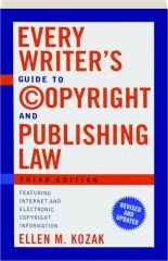 EVERY WRITER'S GUIDE TO COPYRIGHT AND PUBLISHING LAW, THIRD EDITION, REVISED