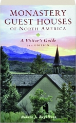 MONASTERY GUEST HOUSES OF NORTH AMERICA, 5TH EDITION: A Visitor's Guide