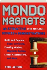 MONDO MAGNETS: 40 Attractive (and Repulsive) Devices & Demonstrations