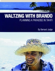 WALTZING WITH BRANDO: Planning a Paradise in Tahiti