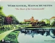 """WORCESTER, MASSACHUSETTS: """"The Heart of the Commonwealth."""""""