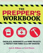THE PREPPER'S WORKBOOK: Checklists, Worksheets and Home Projects to Protect Your Family from Any Disaster