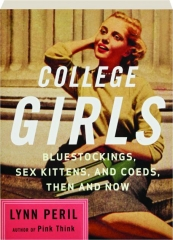COLLEGE GIRLS: Bluestockings, Sex Kittens, and Coeds, Then and Now
