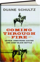 COMING THROUGH FIRE: George Armstrong Custer and Chief Black Kettle
