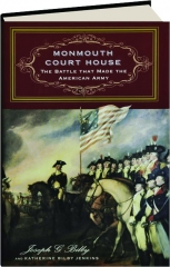MONMOUTH COURT HOUSE: The Battle That Made the American Army