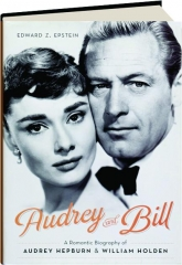 AUDREY AND BILL: A Romantic Biography of Audrey Hepburn & William Holden