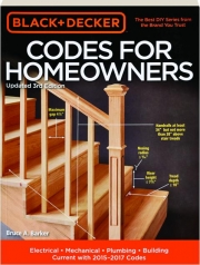 BLACK + DECKER CODES FOR HOMEOWNERS, 3RD EDITION: Electrical, Mechanical, Plumbing, Building, Current with 2015-2017 Codes