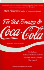 FOR GOD, COUNTRY & COCA-COLA, THIRD EDITION REVISED: The Definitive History of the Great American Soft Drink and the Company That Makes It