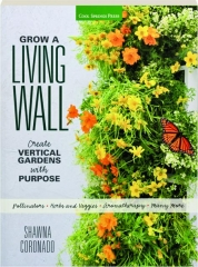 GROW A LIVING WALL: Create Vertical Gardens with Purpose