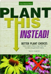 PLANT THIS INSTEAD! Better Plant Choices