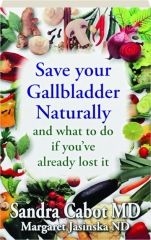 SAVE YOUR GALLBLADDER NATURALLY: And What to Do If You've Already Lost It