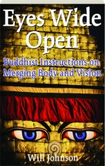 EYES WIDE OPEN: Buddhist Instructions on Merging Body and Vision