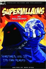 SUPERVILLAINS AND PHILOSOPHY, VOL. 42: Sometimes, Evil Is Its Own Reward