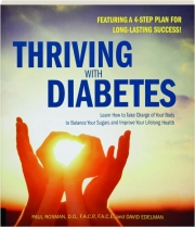 THRIVING WITH DIABETES: Learn How to Take Charge of Your Body to Balance Your Sugars and Improve Your Lifelong Health