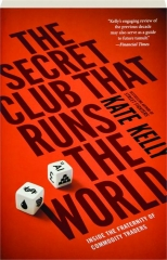 THE SECRET CLUB THAT RUNS THE WORLD: Inside the Fraternity of Commodity Traders