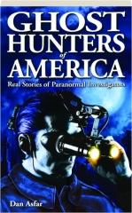 GHOST HUNTERS OF AMERICA: Real Stories of Paranormal Investigators