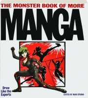 THE MONSTER BOOK OF MORE MANGA: Draw Like the Experts